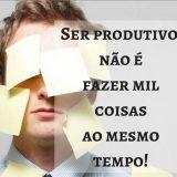 produtividade não é fazer mil coisas ao mesmo tempo