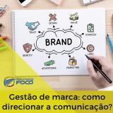 gestão de marca: como direcionar a comunicação?